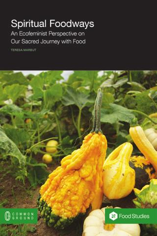 Food Studies Book Imprint Spiritual Foodways: An Ecofeminist Perspective on Our Sacred Journey with Food Dr.