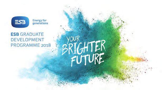 22 BSC AND ELECTRIC IRELAND Applications are now OPEN for the ESB Graduate Development Programme 2018 RECRUITMENT & STAFF DEVEL- OPMENT is delighted to announce the launch of the ESB Graduate
