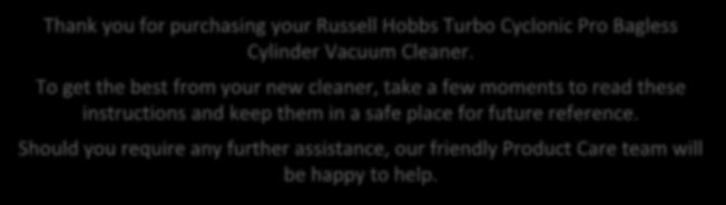 Cylinder Vacuum Cleaner. To get the best from your new cleaner, take a few moments to read these instructions and keep them in a safe place for future reference.