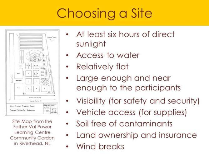 SLIDE 7: CHOOSING A SITE There are many factors to keep in mind when selecting a site, such as good conditions for growing plants, gardener comfort, ease of access, proximity to resources, and garden