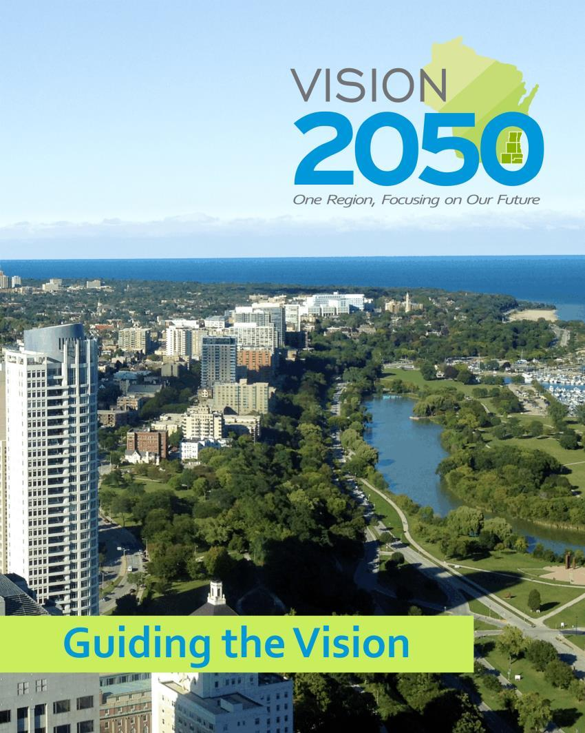 VISION 2050: Guiding the Vision Released in June, Guiding the Vision expresses a preliminary vision for future land and transportation system development in the Region