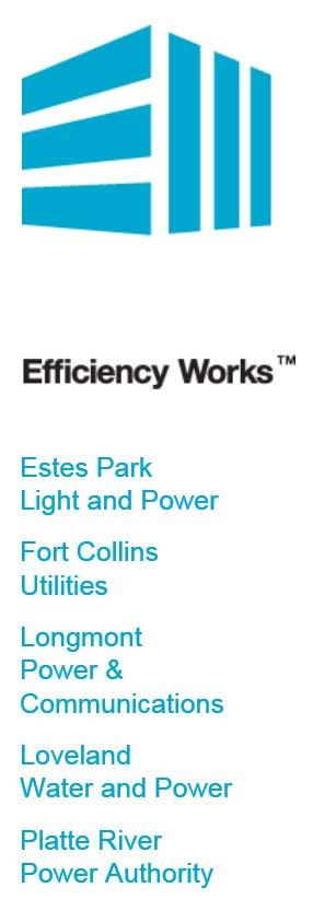 Efficiency Works-Home: Partners Partners: Fort Collins Utilities, Platte River Power Authority Loveland Water and Power, Longmont Power & Communications, Estes Park Light