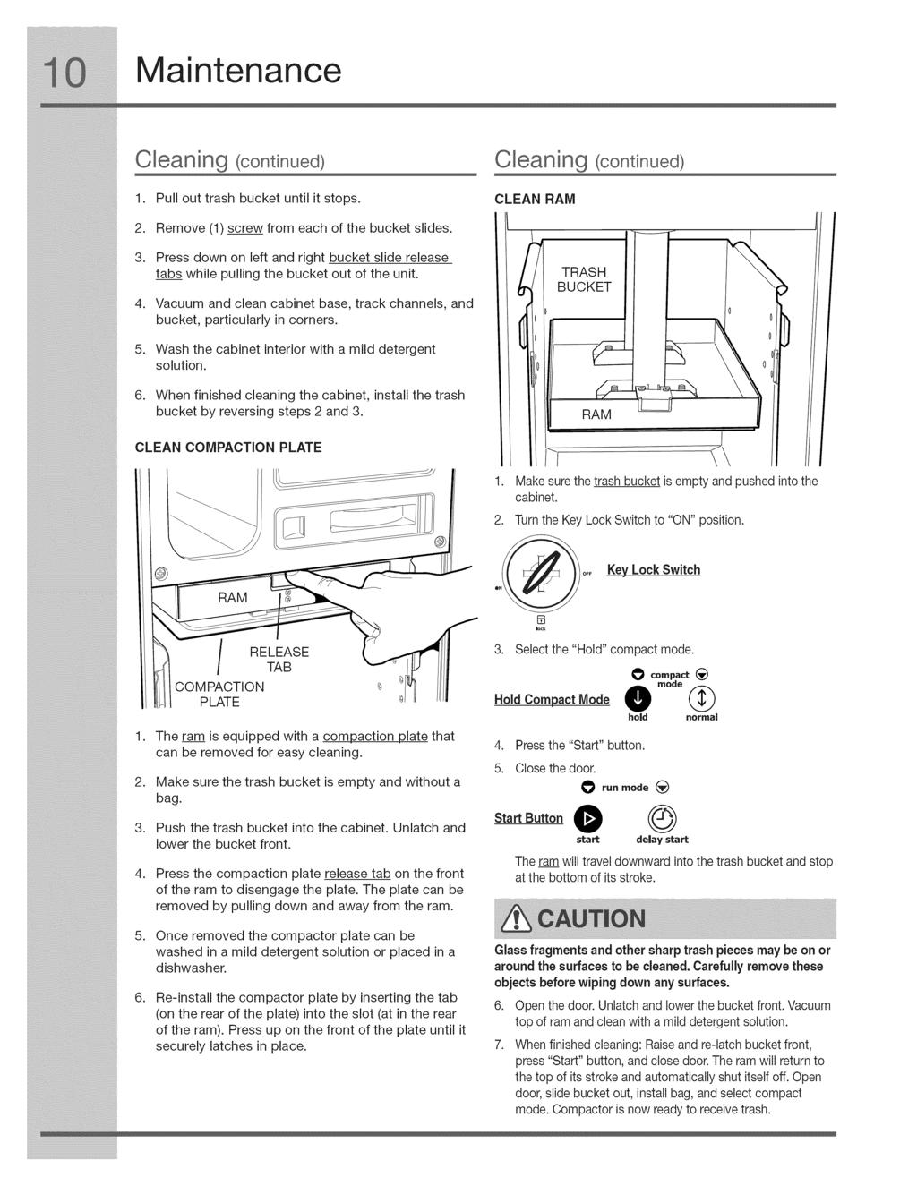 Maintenance Cleaning (continued) Cleaning (continued) 1. Pull out trash bucket until it stops. 2. Remove (1) screw from each of the bucket slides. CLEAN RAM / 3.