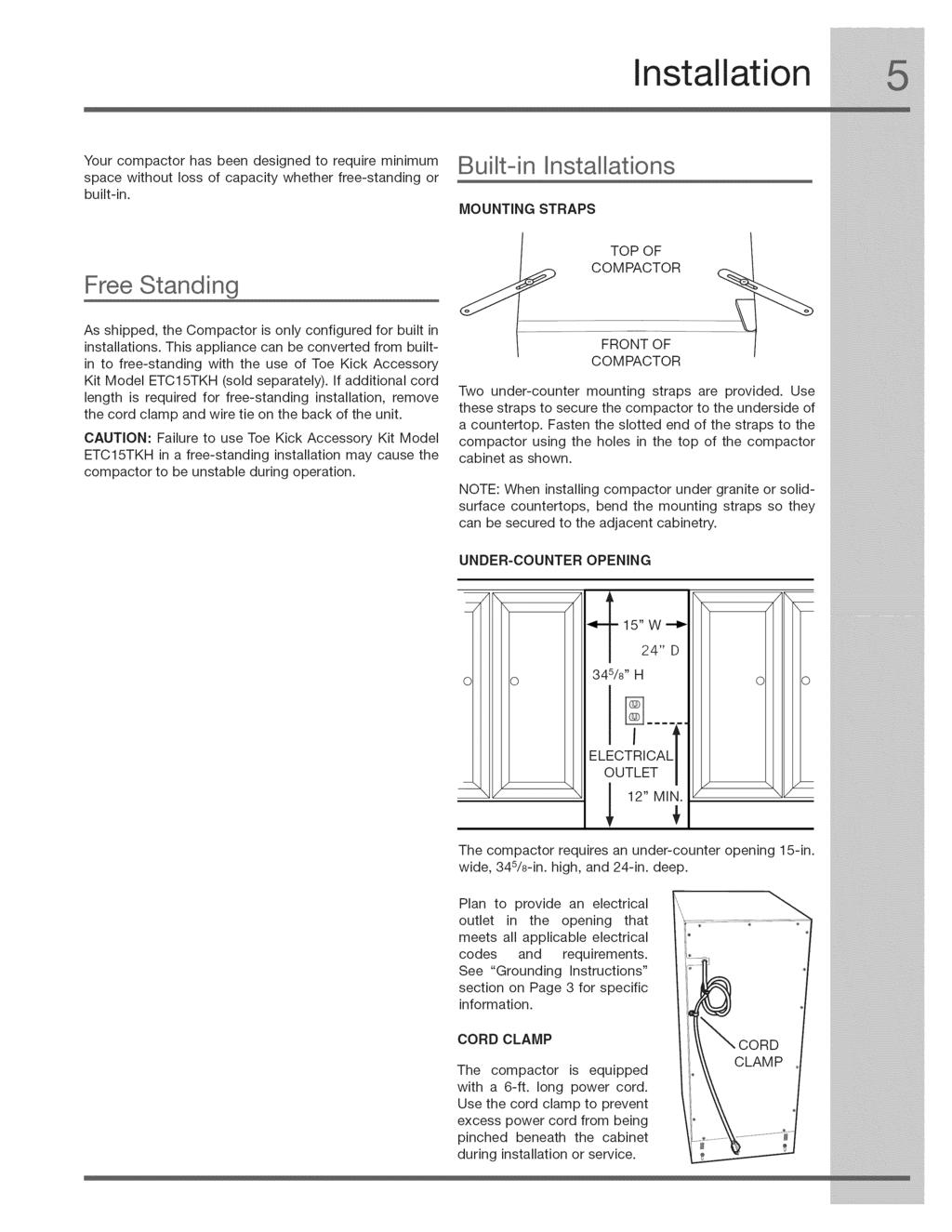 Installation Your compactor has been designed to require minimum space without loss of capacity whether free-standing or built-in.