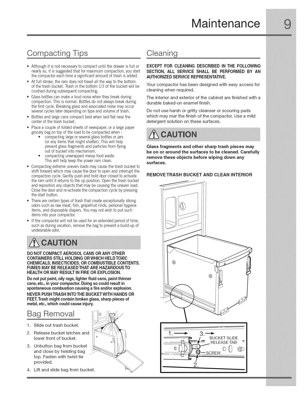 Maintenance Although it is not necessaryto compactuntil the draweris full or nearlyso, it is suggestedthat for maximumcompaction,you start the compactoreachtime a significantamount of trash is added.