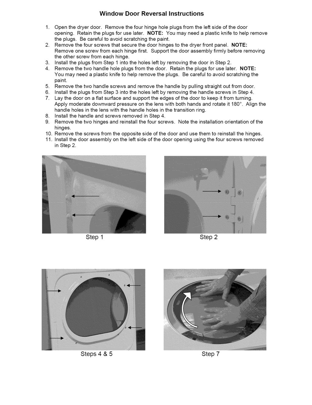 Window Door Reversal Instructions 1. Open the dryer door. Remove the four hinge hole plugs from the left side of the door opening. Retain the plugs for use later.