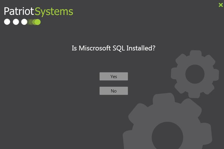 You ll be asked about Microsoft SQL. If you already have it installed on the target computer clicking Yes will enable you to immediately install Patriot.