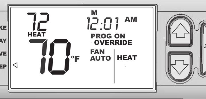 Temporary Program Override 2. Press the (Up) or (Down) button to temporarily override the programmed temperature setting. 2. OVERRIDE will be displayed and the system will run at the override temperature setting until next time period.