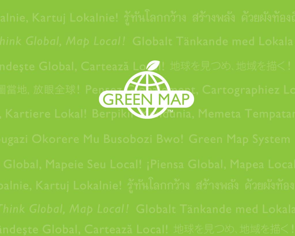 Think Global, Map Local! GreenMap.
