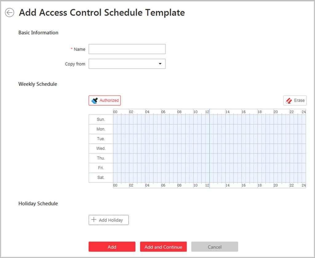 Weekday Template, and Weekend Template. You can also add a customized template according to actual needs. Perform this task to set the customized access control schedule. 1.