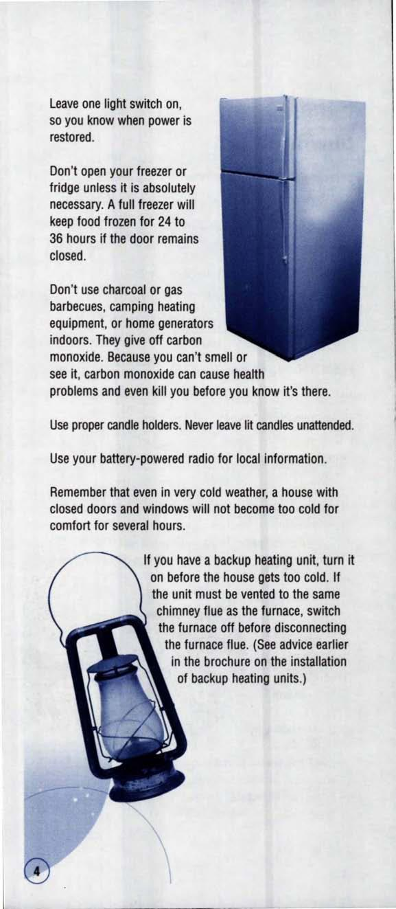 Leave one light switch on, so you know when power is restored. Don't open your freezer or fridge unless it is absolutely necessary.