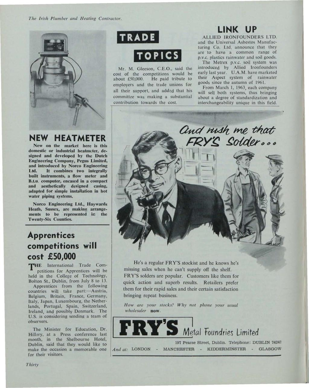 Building Services News, Vol. 2, Iss. 12 [1963], Art. 1 The Irish Plumber and Heating Contractor. TRADE TOPICS Mr. M. Gleeson, C.E.O., said the cost of the competitions would be about 50,000.